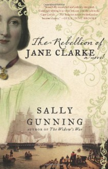 The Rebellion of Jane Clarke - Sally Cabot Gunning