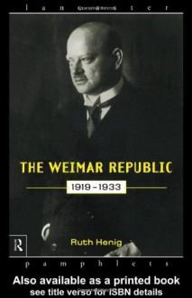The Weimar Republic 1919-1933 (Lancaster Pamphlets) - Ruth Henig