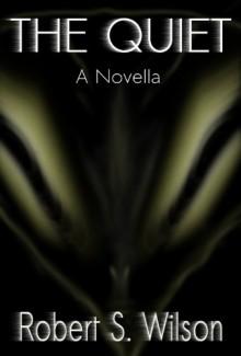 The Quiet: A Novella - Robert S. Wilson