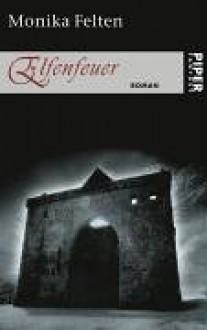 Die Saga von Thale. Roman: Elfenfeuer: Die Saga von Thale 1: BD 1 - Monika Felten