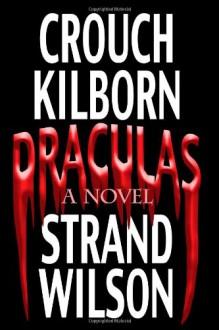 Draculas: A Novel of Terror - Jack Kilborn;Blake Crouch;J.A. Konrath;F. Paul Wilson;Jeff Strand