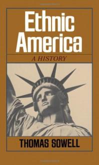 Ethnic America: A History - Thomas Sowell
