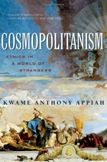 Cosmopolitanism: Ethics in a World of Strangers (Issues of Our Time) - Kwame Anthony Appiah