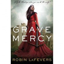 Grave Mercy (His Fair Assassin, #1) - Robin LaFevers