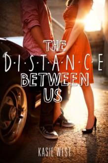 The Distance Between Us - Kasie West