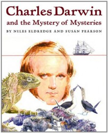 Charles Darwin and the Mystery of Mysteries - Susan Pearson