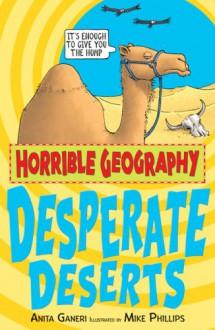 Desperate Deserts (Horrible Geography) - Anita Ganeri, Mike Phillips