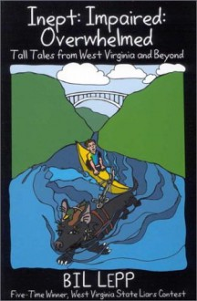 Inept: Impaired: Overwhelmed: Tall Tales from West Virginia and Beyond - Bil Lepp