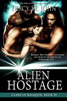 Alien Hostage (Clans of Kalquor Book 10) - Tracy St. John