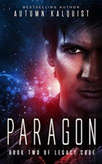 Paragon: Legacy Code #2 - Autumn Kalquist