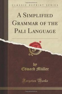A Simplified Grammar of the Pali Language (Classic Reprint) - Edward Müller