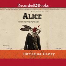 Alice - Recorded Books LLC, Christina Henry, Jenny Sterlin
