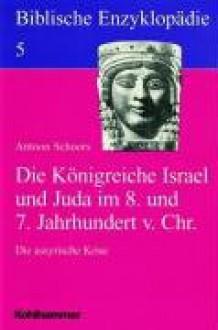 Biblische Enzyklopädie, 12 Bde., Bd.5, Die Königreiche Israel Und Juda Im 8. Und 7. Jahrhundert V. Chr - Antoon Schoors