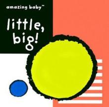 Little, Big! (Amazing Baby Series) - Emma Dodd, Templar, Fiona Macmillan