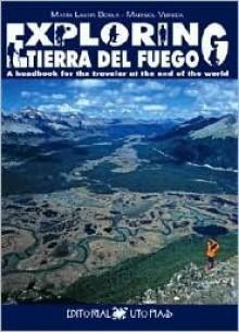 Exploring Tierra del Fuego - Maria Laura Borla, Marisol Vereda