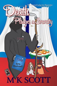 The Painted Lady Inn Mysteries: Death Pledges a Sorority: A Cozy Mystery with Recipes - M.K. Scott