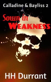 Sown in Weakness (Calladine & Bayliss #2) - H.H. Durrant