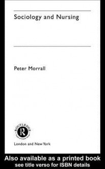 Sociology and Nursing: An Introduction - Peter Morrall