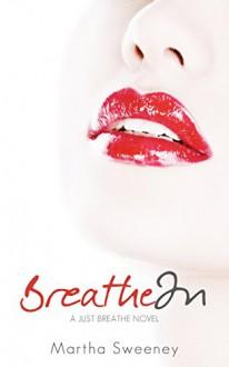 Breathe In (Just Breathe Book 1) - Martha Sweeney