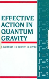 Effective Action in Quantum Gravity - I.L Buchbinder, S. Odintsov, L. Shapiro