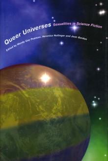 Queer Universes: Sexualities and Science Fiction - Wendy Gay Pearson, Veronica Hollinger, Helen Merrick, Joan Gordon, Sylvie Bérard