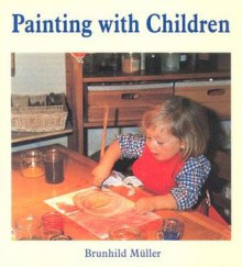 Painting W/Children (New Ed) (P) - Brunhild Muller