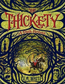 The Thickety: A Path Begins - J.A. White, Andrea Offermann