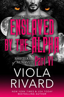 Enslaved by the Alpha: Part Six - Viola Rivard