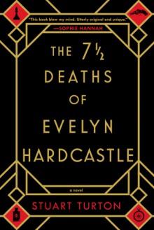 The 7½ Deaths of Evelyn Hardcastle - Stuart Turton