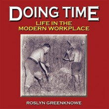 Doing Time: Life in the Modern Workplace - Roslyn Greenknowe