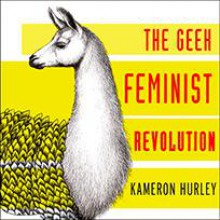 The Geek Feminist Revolution - Kameron Hurley,C.S.E. Cooney