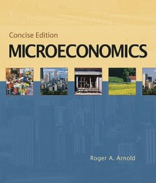 Microeconomics, Concise Edition (with InfoTrac) - Roger Arnold