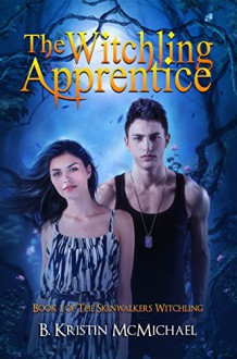The Witchling Apprentice (Skinwalkers Witchling Book 1) - B. Kristin McMichael
