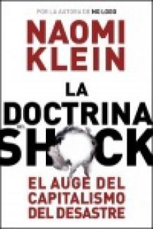 La doctrina del shock. El auge del capitalismo del desastre - Naomi Klein