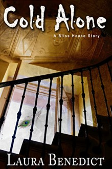 Cold Alone: A Bliss House Story - Laura Benedict