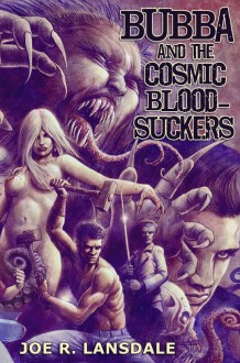 Bubba and the Cosmic Blood-Suckers - Joe R. Lansdale