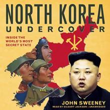 North Korea Undercover: Inside the World's Most Secret State - John Sweeney, Gildart Jackson