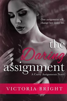The Daring Assignment (The Curvy Assignments #1) - Victoria Bright