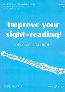 Improve Your Sight-Reading! Descant Recorder: A Workbook for Examinations: Grades 1-3 - Paul Harris