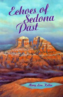 Echoes of Sedona Past - Mary Lou Keller
