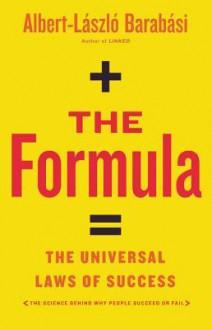 The Formula: The Universal Laws of Success - Albert-Laszlo Barabasi