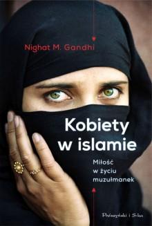Kobiety w islamie. Miłość w życiu muzułmanek - Nighat M. Gandhi, Paulina Błaszczykiewicz