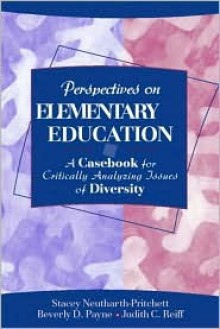 Perspectives on Elementary Education: A Casebook for Critically Analyzing Issues of Diversity - Stacey Neuharth-Pritchett