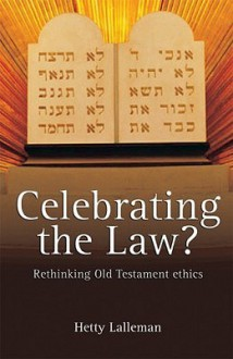Celebrating the Law?: Rethinking Old Testament Ethics - Hetty Lalleman