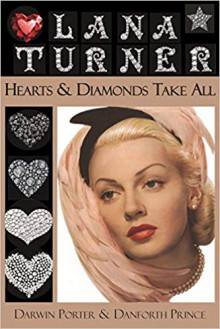 Lana Turner: Hearts and Diamonds Take All (Blood Moon's Babylon Series) - Darwin Porter, Danforth Prince
