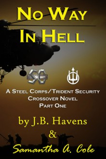 No Way in Hell: A Steel Corps/Trident Security Crossover Novel Book 1 - Samantha Cole,J. C. Havens