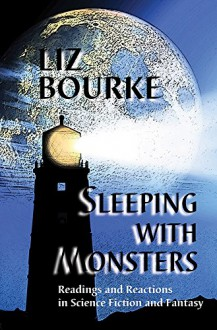 Sleeping with Monsters: Readings and Reactions in Science Fiction and Fantasy - Liz Bourke