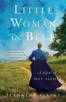 Little Woman in Blue: A Novel of May Alcott - Jeannine Atkins