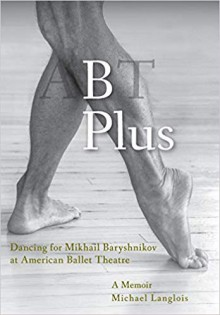 B Plus: Dancing for Mikhail Baryshnikov at American Ballet Theatre: A Memoir - Michael Langlois