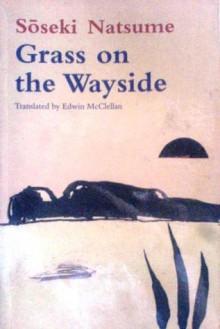 Grass on the Wayside (Michikusa) - Sōseki Natsume,Edwin McClellan